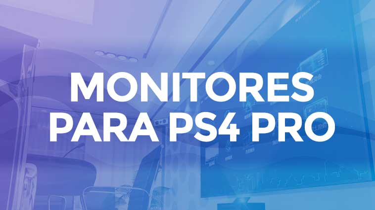 Mejores monitores para PS4 Pro