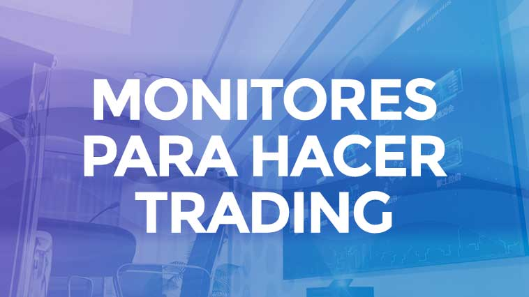Mejores monitores para hacer trading